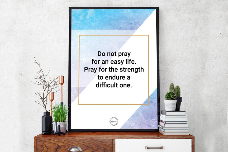 DO NOT PRAY FOR AN EASY LIFE - Motivate Heroes
