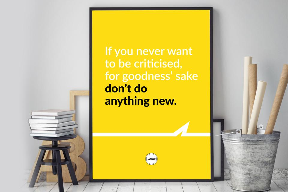 IF YOU NEVER WANT TO BE CRITICISED