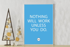 NOTHING WILL WORK UNLESS YOU DO - Motivate Heroes