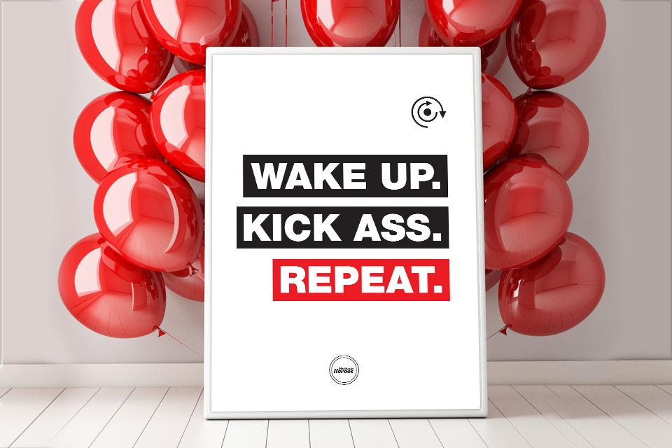 WAKE UP KICK ASS REPEAT - Motivate Heroes