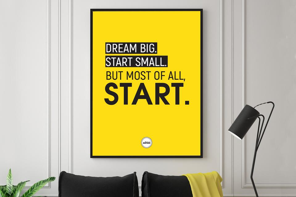 DREAM BIG START SMALL - Motivate Heroes