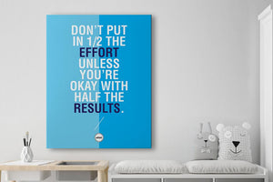 DON'T PUT IN HALF THE EFFORT UNLESS YOU'RE OK WITH HALF THE RESULTS - CANVAS PRINT - MOTIVATE HEROES