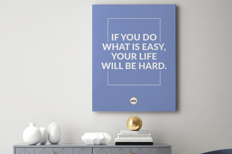IF YOU DO WHAT IS EASY - CANVAS PRINT - MOTIVATE HEROES