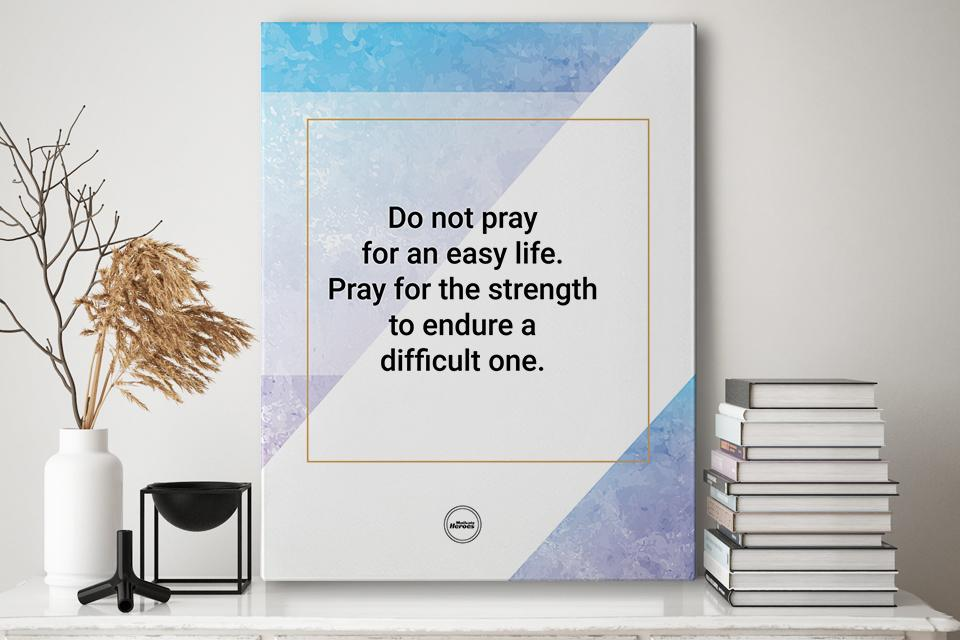DO NOT PRAY FOR AN EASY LIFE - CANVAS PRINT - MOTIVATE HEROES