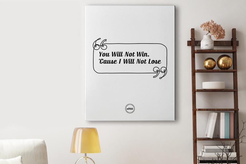 YOU WILL NOT WIN CAUSE I WILL NOT LOSE - CANVAS PRINT - MOTIVATE HEROES