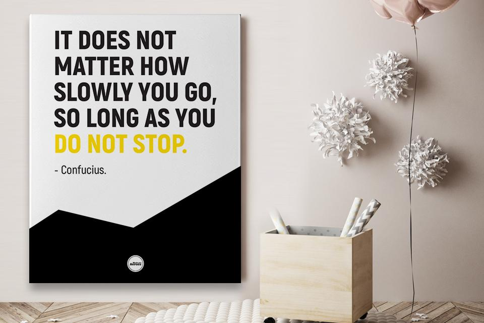 IT DOES NOT MATTER HOW SLOWLY YOU GO  - CANVAS PRINT