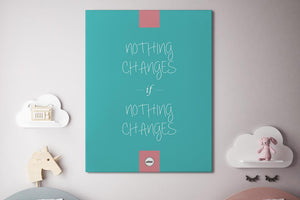NOTHING CHANGES IF NOTHING CHANGES - CANVAS PRINT - MOTIVATE HEROES