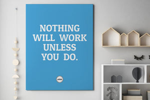 NOTHING WILL WORK UNLESS YOU DO - CANVAS PRINT - MOTIVATE HEROES