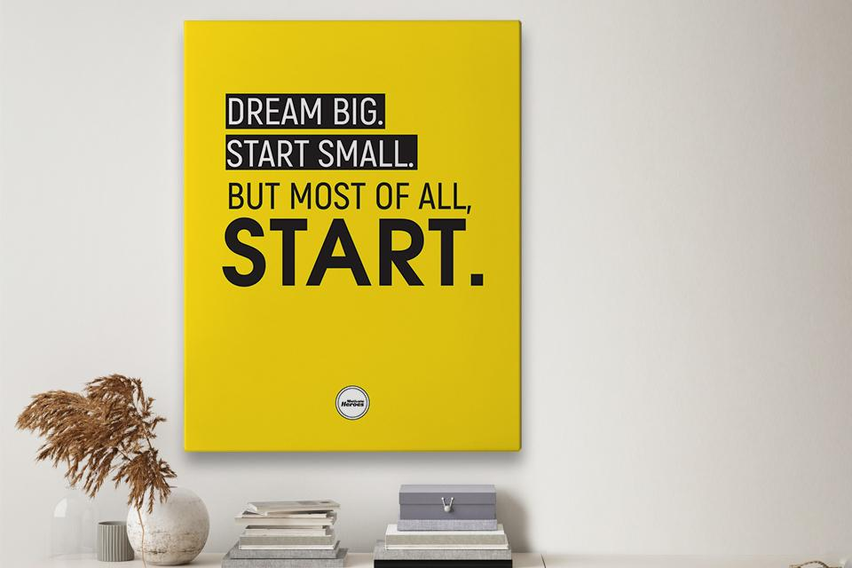 DREAM BIG START SMALL  - CANVAS PRINT - Motivate Heroes