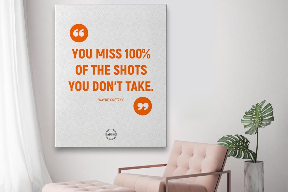 YOU MISS 100 PERCENT OF THE SHOTS YOU DON'T TAKE  - CANVAS PRINT - Motivate Heroes