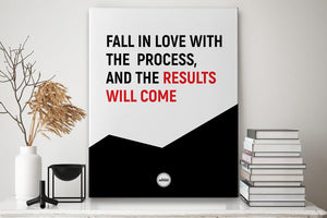 FALL IN LOVE WITH THE PROCESS AND THE RESULTS WILL COME - CANVAS PRINT - Motivate Heroes