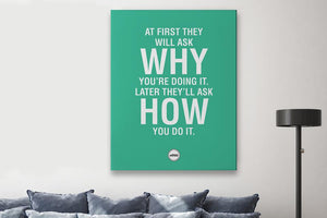 AT FIRST THEY WILL ASK WHY - CANVAS PRINT - Motivate Heroes