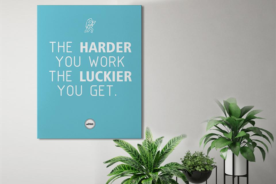 THE HARDER YOU WORK THE LUCKIER YOU GET - CANVAS PRINT - MOTIVATE HEROES