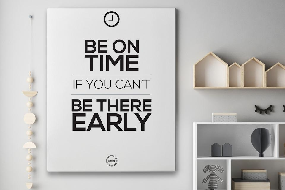 BE ON TIME IF YOU CAN'T BE THERE EARLY - CANVAS PRINT - Motivate Heroes
