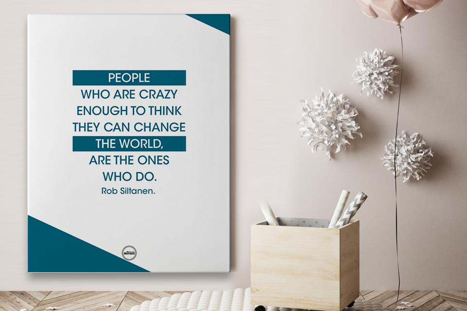 PEOPLE WHO ARE CRAZY ENOUGH TO THINK THEY CAN CHANGE THE WORLD ARE THE ONES WHO DO - CANVAS PRINT - Motivate Heroes