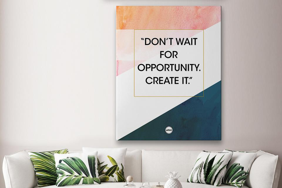 DON'T WAIT FOR OPPORTUNITY CREATE IT - CANVAS PRINT - Motivate Heroes