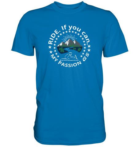 GS Motorrad RIDE. If you can - my passion GS - Exclusives Premium Shirt