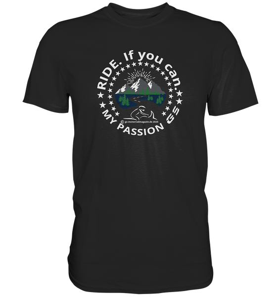 T-Shirt RIDE. If you can - my passion GS - Exclusive - Premium Shirt