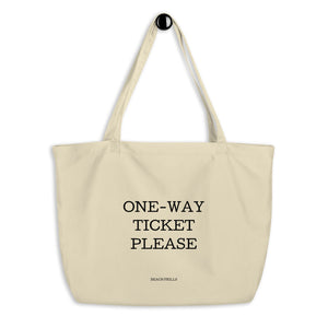 """ONE-WAY TICKET PLEASE"" Large Organic Tote Bag"