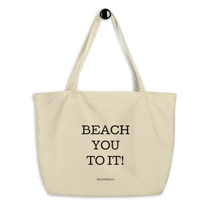 """BEACH YOU TO IT!"" Large Organic Tote Bag"