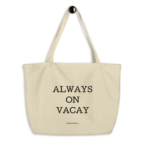 """ALWAYS ON VACAY"" Large Organic Tote Bag"