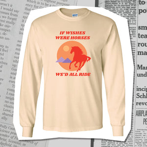 """If wishes were horses..."" Long Sleeve"