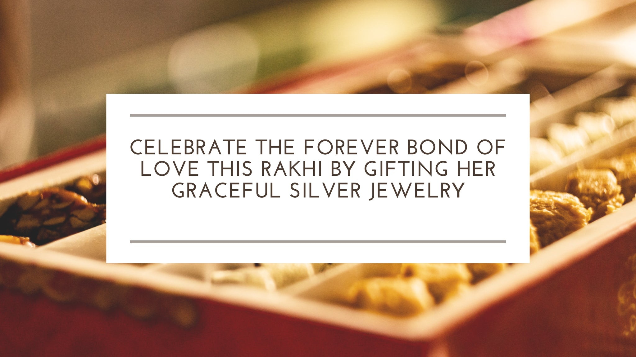 Celebrate the Forever Bond of Love This Rakhi by Gifting Her Graceful Silver Jewelry