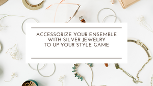 Accessorize Your Ensemble with Silver Jewelry to Up Your Style Game