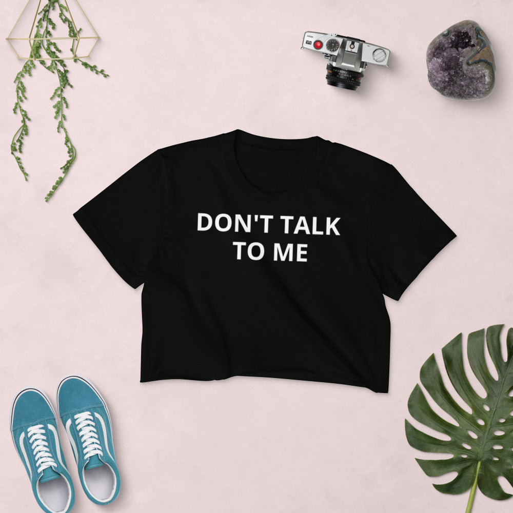 DON'T TALK TO ME SHIRT