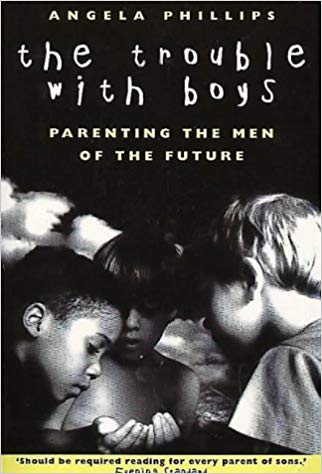 The Trouble with Boys: Parenting the Men of the Future