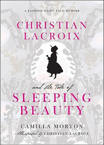 A Fashion Fairy Tale Memoir: Christian Lacroix and the Tale of Sleeping Beauty