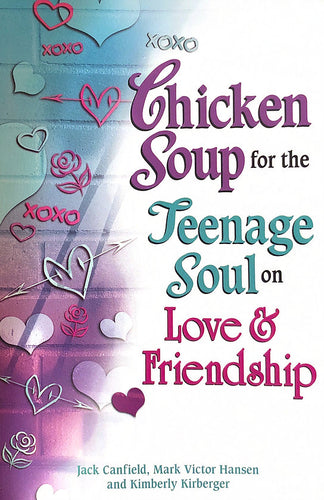 Chicken Soup for the Teenage Soul on Love and Friendship