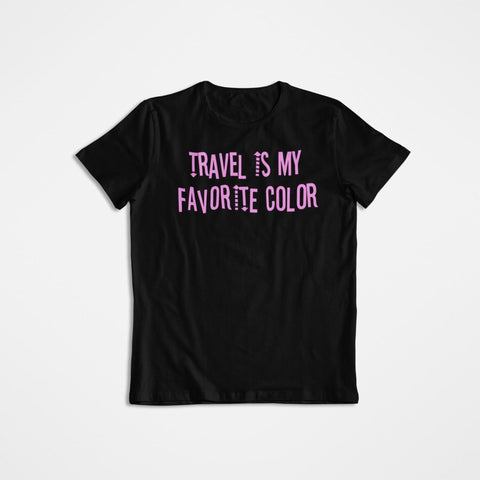 Travel is My Favorite Color. Black & Pink T-Shirt