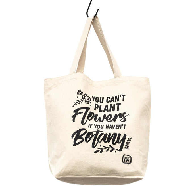 You Can't Plant Flowers If You Haven't Botany Tote Bag