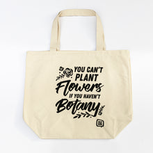 Load image into Gallery viewer, Jolly Bark Tote Bag You can't buy flowers if you haven't botany