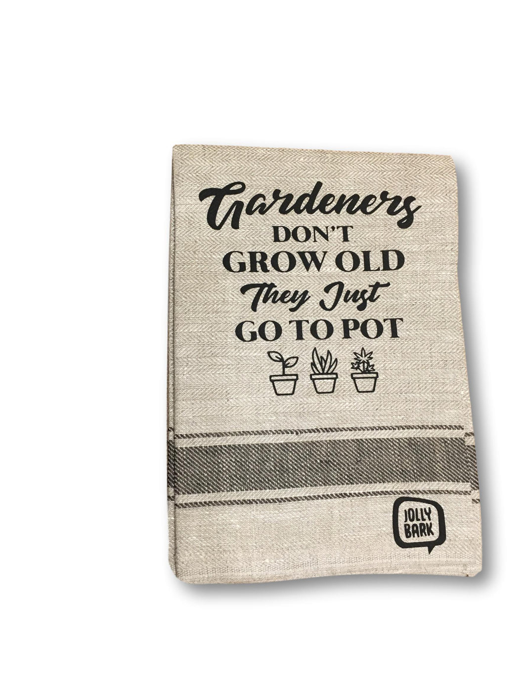 Gardeners Don't Grow Old They Just Go to Pot Tea Towel