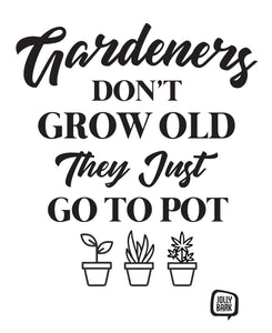 Jolly Bark Gardeners dont grow old they just go to pot