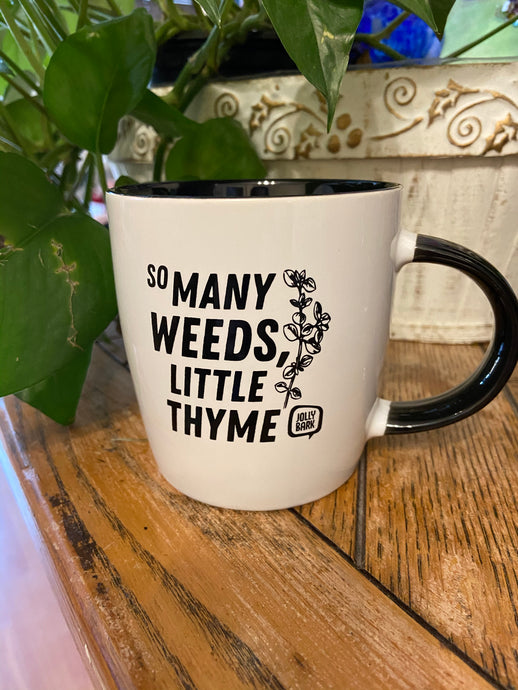 So Many Weeds, Little Thyme Mug - PICK UP or LOCAL DELIVERY ONLY