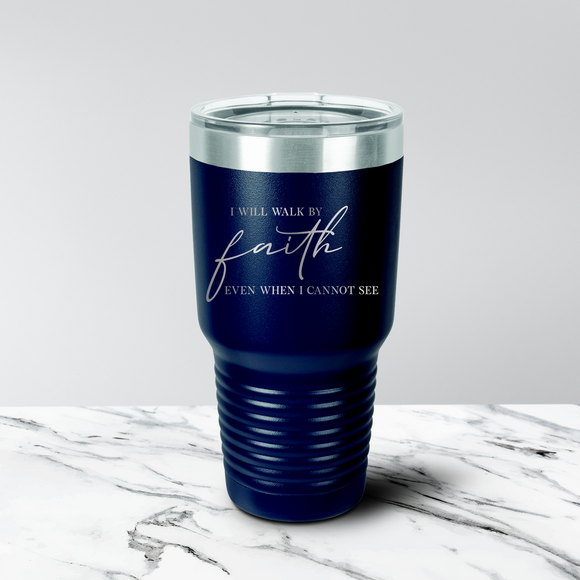 Walk by Faith 30 oz. Tumbler