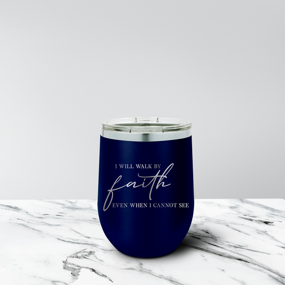 Walk by Faith 12 oz. Stemless Tumbler