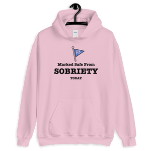 Marked Safe From Sobriety Today - Unisex Hoodie