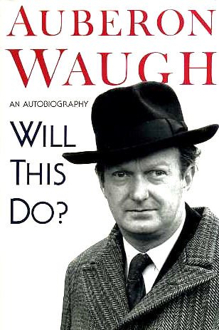 Will This Do? The First Fifty Years of Auberon Waugh: An Autobiography