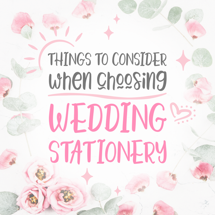 Things to Consider when Choosing your Wedding Stationery