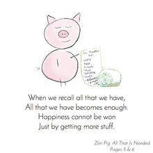 Load image into Gallery viewer, Zen Pig shows how powerful it is to simply be happy for what is already had.