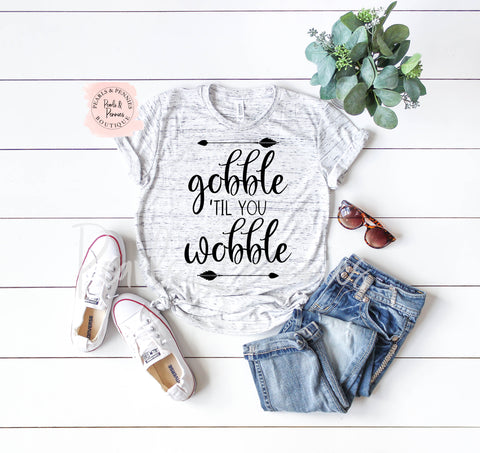 Gobble 'Til You Wobble Shirt | Women's Fall Graphic Tees
