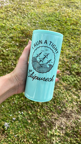 I Run a Tight Shipwreck | Skinny White Shimmer Tumbler or Can Cooler