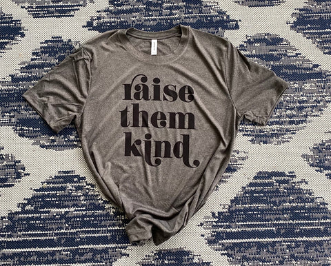 Raise Them Kind | Women's Graphic Tees | Graphic Tees