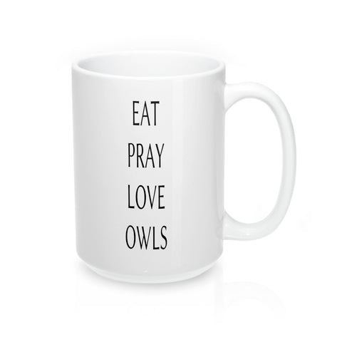 EAT PRAY LOVE OWLS Mug 15oz