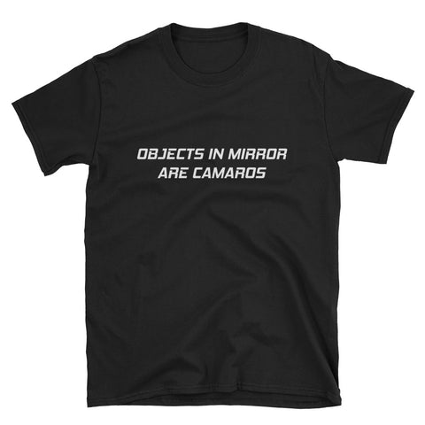 Objects in Mirror are Camaros Unisex T-Shirt Objects in Mirror are Camaros Unisex T-Shirt - Automotive Army Automotive Army