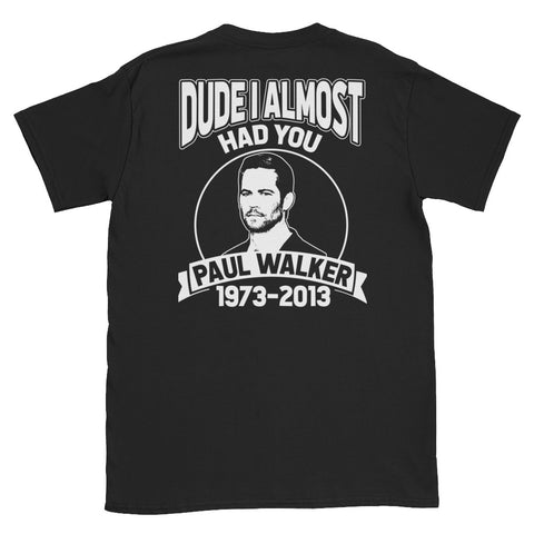 Dude I Almost Had You Unisex T-Shirt